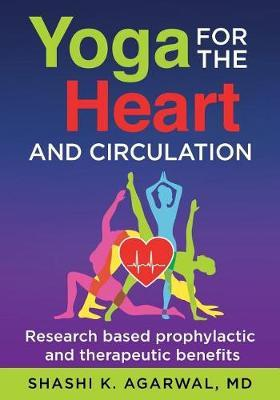 Yoga for the Heart and Circulation by Shashi K Agarwal MD