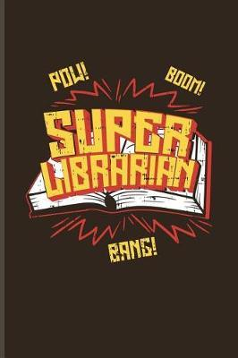 Pow Boom Super Librarian Bang by Yeoys Bookworm