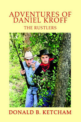 Adventures of Daniel Kroff: The Rustlers by Donald B Kethcam image