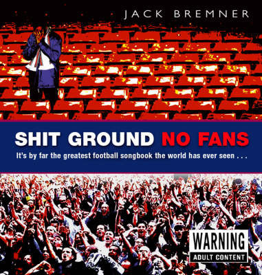 Shit Ground No Fans by Jack Bremner