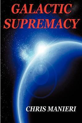 Galactic Supremacy by CHRIS MANIERI