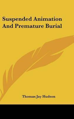 Suspended Animation and Premature Burial by Thomas Jay Hudson