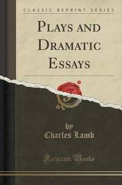 Plays and Dramatic Essays (Classic Reprint) by Charles Lamb