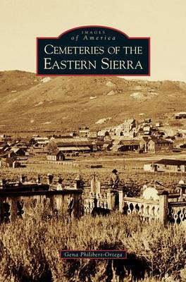 Cemeteries of the Eastern Sierra by Gena Philibert-Ortega