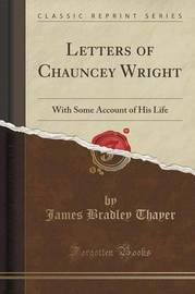 Letters of Chauncey Wright by James Bradley Thayer