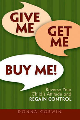 Give Me, Get Me, Buy Me by Donna G. Corwin