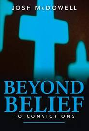 Beyond Belief to Convictions: What You Need to Know to Help Youth Stand Strong in the Face of Today's Culture by Josh McDowell image