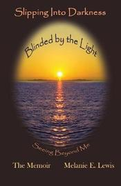Slipping Into Darkness Blinded by the Light by Melanie E Lewis