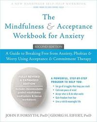 The Mindfulness and Acceptance Workbook for Anxiety by John P. Forsyth