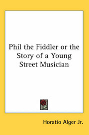 Phil the Fiddler or the Story of a Young Street Musician by Horatio Alger Jr. image