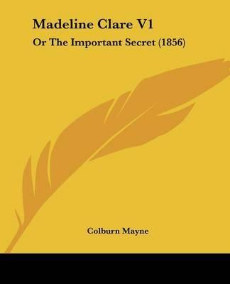Madeline Clare V1: Or The Important Secret (1856) by Colburn Mayne image