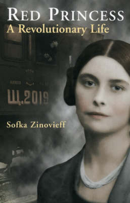 Red Princess: A Revolutionary Life by Sofka Zinovieff