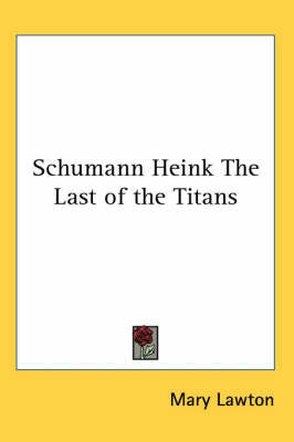 Schumann Heink The Last of the Titans by Mary Lawton