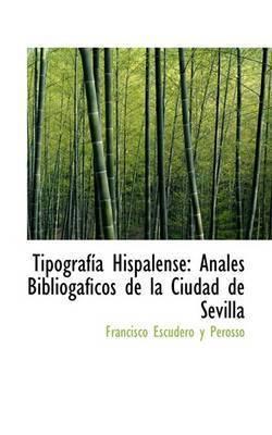 Tipografasasa Hispalense by Francisco Escudero y Perosso