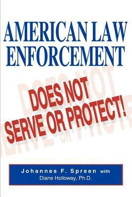 American Law Enforcement: Does Not Serve or Protect! by Johannes F Spreen image