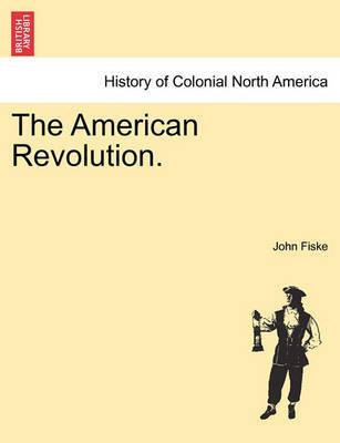 The American Revolution. by John Fiske