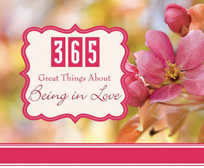 365 Great Things about Being in Love by Barbour Publishing, Inc.