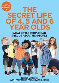 The Secret Life of 4, 5 and 6 Year Olds by Teresa Watkins image
