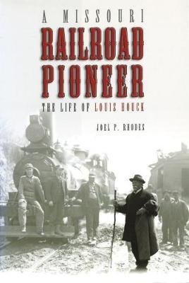A Missouri Railroad Pioneer by Joel P Rhodes image