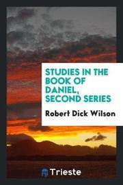 Studies in the Book of Daniel, Second Series by Robert Dick Wilson image