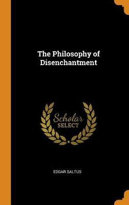 The Philosophy of Disenchantment by Edgar Saltus