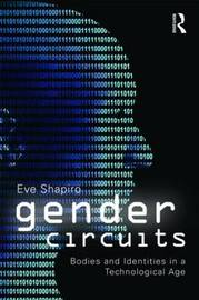 Gender Circuits: Bodies and Identities in a Technological Age by Eve Shapiro image