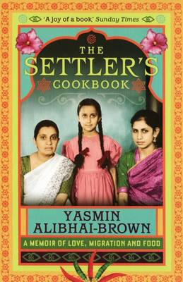 The Settler's Cookbook: Tales of Love, Migration and Food by Yasmin Alibhai-Brown image