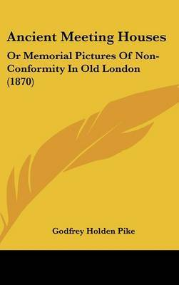 Ancient Meeting Houses: Or Memorial Pictures Of Non-Conformity In Old London (1870) by Godfrey Holden Pike image