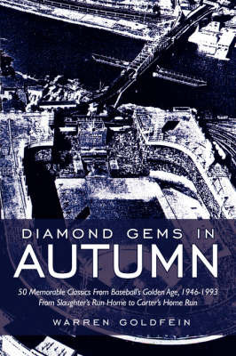 Diamond Gems in Autumn: 50 Memorable Classics from Baseball's Golden Age, 1946-1993 from Slaughter's Run Home to Carter's Home Run by Warren Goldfein