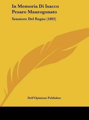 In Memoria Di Isacco Pesaro Maurogonato: Senatore del Regno (1892) by Publisher Dell'opinione Publisher
