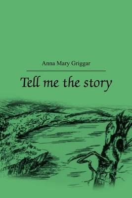 Tell Me a Story by Anna Mary Griggar