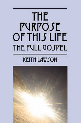 The Purpose of This Life by Keith Lawson