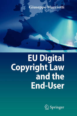 EU Digital Copyright Law and the End-User by Giuseppe Mazziotti