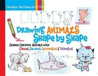 Drawing Animals Shape by Shape by Christopher Hart