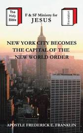 New York City Becomes the Capital of the New World Order by Apostle Frederick E. Franklin