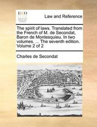 The Spirit of Laws. Translated from the French of M. de Secondat, Baron de Montesquieu. in Two Volumes. ... the Seventh Edition. Volume 2 of 2 by Charles de Secondat image
