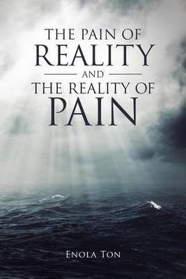 The Pain of Reality and the Reality of Pain by Enola Ton