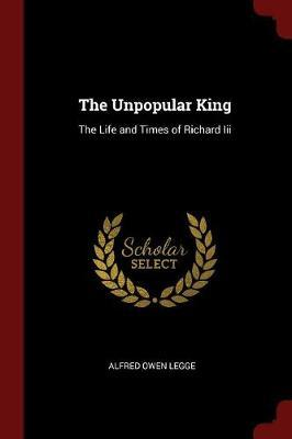 The Unpopular King by Alfred Owen Legge image