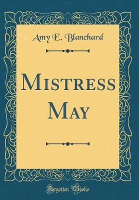 Mistress May (Classic Reprint) by Amy E. Blanchard