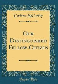 Our Distinguished Fellow-Citizen (Classic Reprint) by Carlton McCarthy image