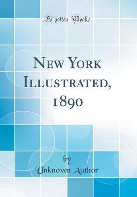 New York Illustrated, 1890 (Classic Reprint) by Unknown Author image
