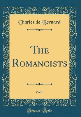 The Romancists, Vol. 1 (Classic Reprint) by Charles De Bernard
