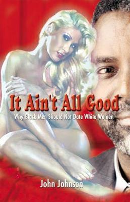 It Ain't All Good by John Johnson