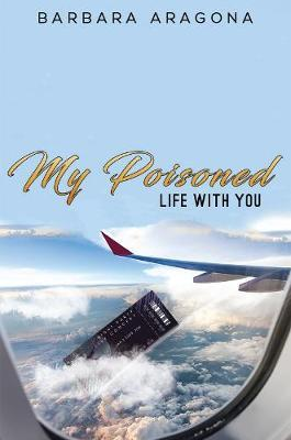 My Poisoned Life with You by Barbara Aragona