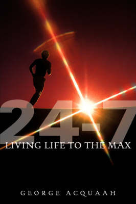 24-7 Living Life to the Max by George Acquaah image