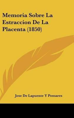 Memoria Sobre La Estraccion de La Placenta (1850) by Jose De Lapuente y Pomares image