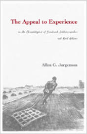 The Appeal to Experience in the Christologies of Friedrich Schleiermacher and Karl Rahner by Allen G Jorgenson