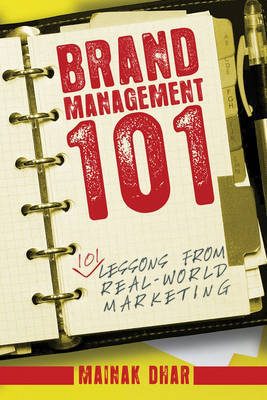 Brand Management 101: 101 Lessons from Real World Marketing by Mainak Dhar
