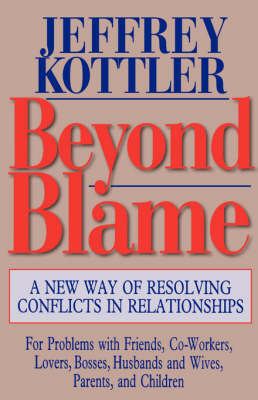 Beyond Blame: A New Way of Resolving Conflicts in Relationships by Kottler