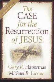 The Case for the Resurrection of Jesus by Gary R Habermas, M.A., Ph.D., D.D.